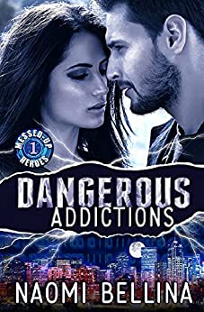 Dangerous Addictions: Messed-Up Heroes Series Book One (A romantic suspense adventure) by [Bellina, Naomi]
