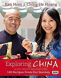 Exploring China: A Culinary Adventure: 100 recipes from our journey by Hom, Ken, Huang, Ching-He (2012)