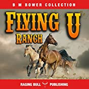 Flying U Ranch (Annotated): B. M. Bower Collection, Book 3 | B. M. Bower,  Raging Bull Publishing