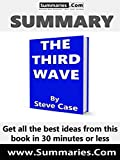 Summary of: THE THIRD WAVE -- Written by Steve Case: Business Book Summaries -- Get all the best ideas from this book in 30 minutes or less