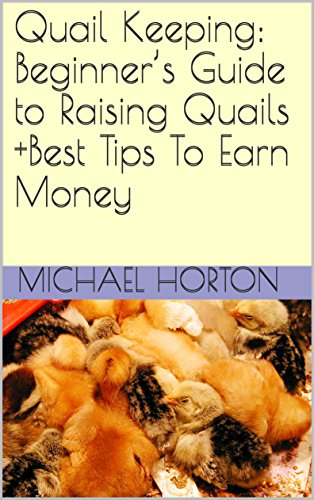Quail Keeping: Beginner's Guide to Raising Quails +Best Tips To Earn Money by [Horton, Michael ]