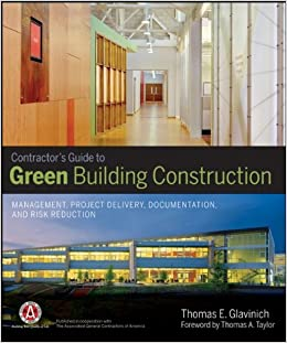 Contractor's Guide to Green Building Construction: Management, Project Delivery, Documentation, and Risk Reduction