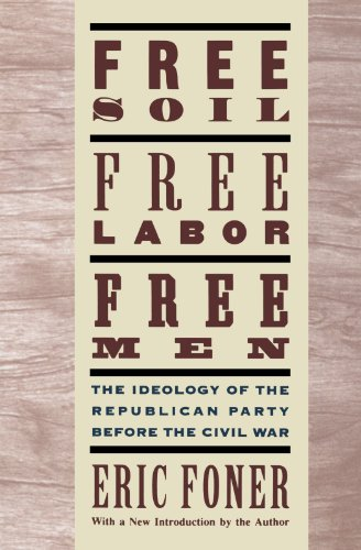 Free Soil, Free Labor, Free Men: The Ideology of the Republican Party before the Civil - Man Za