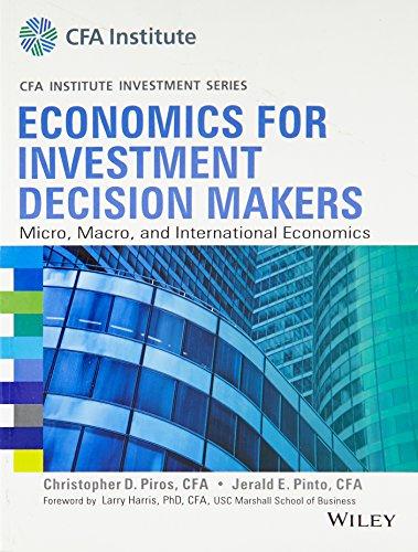 Economics For Investment Decision Makers: Micro, Macro And International Economics (Cfa Institute Investment Series)