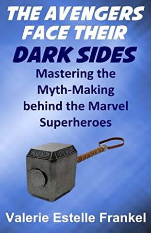 The Avengers Face Their Dark Sides: Mastering the Myth-Making behind the Marvel Superheroes - Marvel Super Heroes Guide