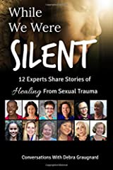 While We Were Silent: 12 Experts Share Stories of Healing from Sexual Trauma Paperback