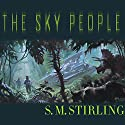The Sky People Audiobook by S. M. Stirling Narrated by Todd McLaren