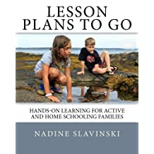 Lesson Plans To Go: Hands-on Learning for Active and Home Schooling Families