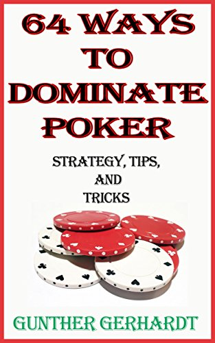 64 Ways to Dominate Poker: (Strategy, Tips, and Tricks)
