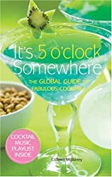 It's 5 O'Clock Somewhere: The Global Guide to Fabulous Cocktails