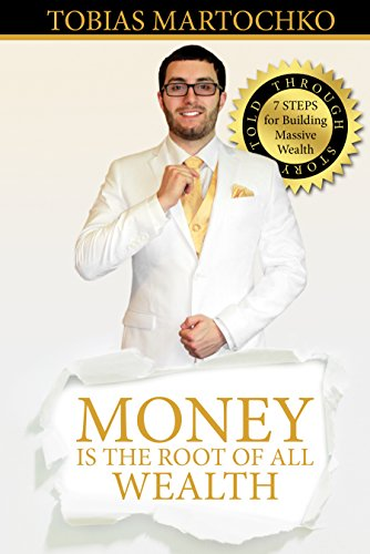 Money is the Root of All Wealth: 7 Steps for Building Massive Wealth: Told through Story (Estate Dangles)