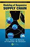 Modeling of Responsive Supply Chain, M. K. Tiwari and B. Mahanty, 146651034X