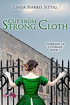 Cut From Strong Cloth (Threads of Courage Book 1) by [Sittig, Linda]