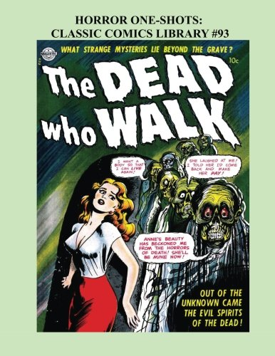 Horror One-Shots: Classic Comics Library #93: 11 Great Single-Issue Golden Age Horror Comics - Over 350 Pages - All Stories - No Ads pdf epub