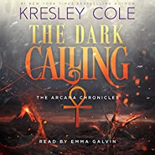 The Dark Calling: The Arcana Chronicles, Book 6 Audiobook by Kresley Cole Narrated by Emma Galvin
