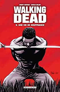 Walking Dead, Tome 8 : Une vie de souffrance par Kirkman