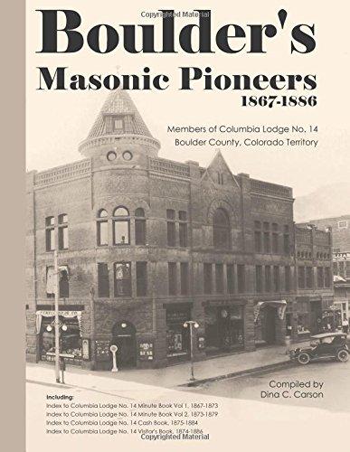 Download Boulder's Masonic Pioneers, 1867-1886: Members of Columbia Lodge No. 14, Boulder County, Colorado Territory ebook