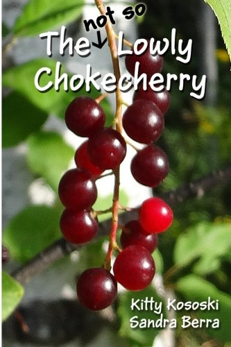 The (not so) Lowly Chokecherry by Kitty H. Kososki