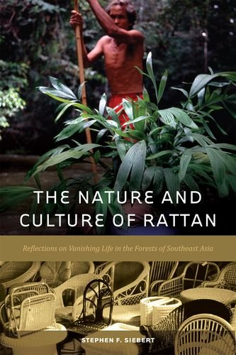 The Nature and Culture of Rattan: Reflections on Vanishing Life in the Forests of Southeast Asia pdf