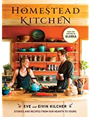 Homestead Kitchen: Stories and Recipes from Our Hearth to Yours: A Cookbook