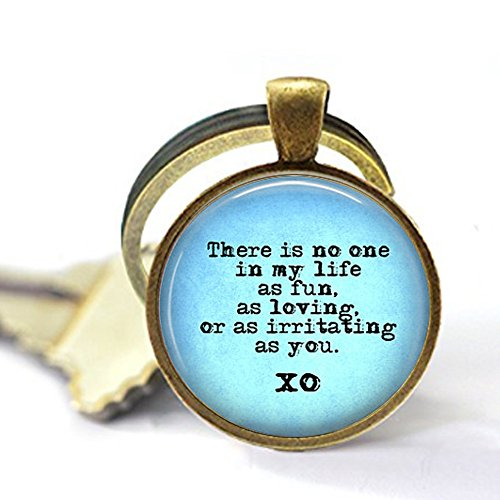 Snarky Quote Keychain - Sibling Gift - There is No one in My Life as Fun, as Loving, as irritating as -