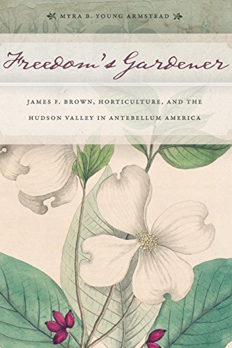Books : Freedom's Gardener: James F. Brown, Horticulture, and the Hudson Valley in Antebellum America
