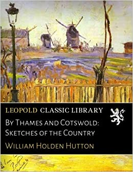 By Thames and Cotswold: Sketches of the Country