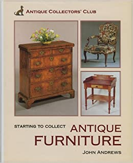 Starting To Collect Antique Furniture Starting To Collect Series