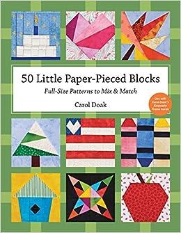 Amazon 50 little paper pieced blocks full size patterns to amazon 50 little paper pieced blocks full size patterns to mix match 9781607055310 carol doak books mightylinksfo