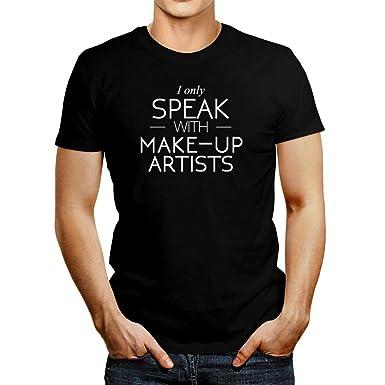 953081e5572a Amazon.com: Idakoos I only Speak with Make Up Artists T-Shirt: Clothing