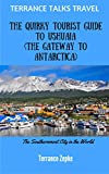 TERRANCE TALKS TRAVEL: The Quirky Tourist Guide to Ushuaia (The Gateway to Antarctica)