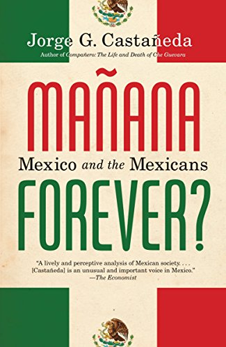 Manana Forever?: Mexico and the Mexicans (The Emerging Middle Class In Developing Countries)