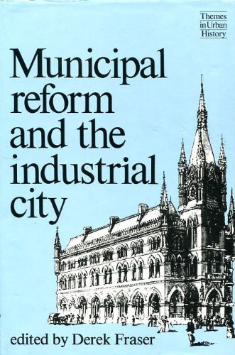 Municipal Reform and the Industrial City (Themes in Urban History)