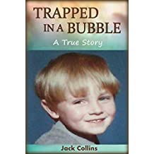 TRAPPED IN A BUBBLE: A True Story of Child Abuse, Bullying and Depression (Child Abuse True Stories)