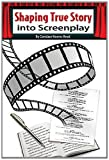 Shaping True Story into Screenplay, Candace Read, 146376295X