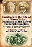 Image of Incidents in the Life of a Slave Girl & Narrative of the Life of Frederick Douglass: Two Memoirs of Notable African-Americans During the Nineteenth Ce