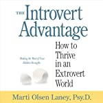 The Introvert Advantage: How to Thrive in an Extrovert World | Marti Olsen Laney PsyD