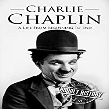 Charlie Chaplin: A Life From Beginning to End Audiobook by Hourly History Narrated by Sean Tivenan