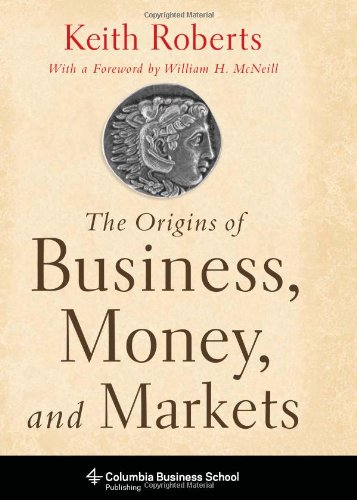 Download The Origins of Business, Money, and Markets (Columbia Business School Publishing) PDF