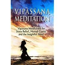 Vipassana Meditation: Vipassana Mindfulness for Stress Relief, Mental Clarity and the Insightful Mind