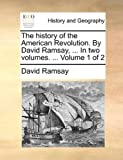 The History of the American Revolution by David Ramsay, In, David Ramsay, 1170019161