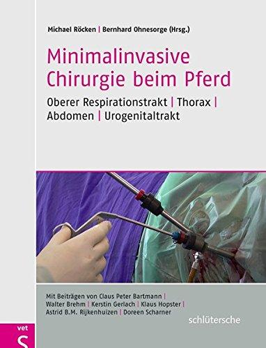 Minimalinvasive Chirurgie beim Pferd: Oberer Respirationstrakt - Thorax - Abdomen - Urogenitaltrakt