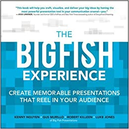 The Big Fish Experience: Create Memorable Presentations That Reel In Your Audience (Business Books)
