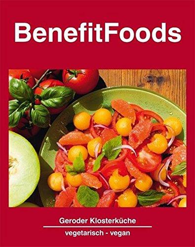 BenefitFoods: Kochkunst aus der Geroder Klosterküche - Vegetarische und vegane Rezepte