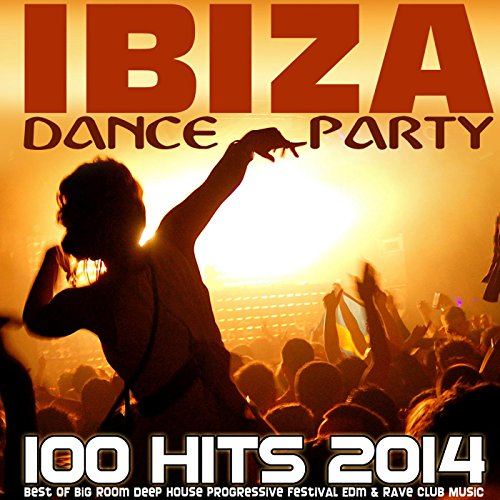 Ibiza Dance Party 100 Hits 2014 - Best of Big Room Deep House Progressive Festival Edm & Rave Club (Rave Music)