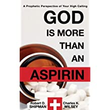 God is More than an Aspirin: A Prophetic Perspective of Your High Calling