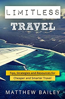 Limitless Travel: Tips, Strategies and Resources for Cheaper and Smarter Travel by [Bailey, Matthew]
