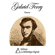 Oeuvres de Gabriel Ferry (French Edition)