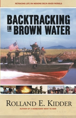 Backtracking in Brown Water: Retracing Life on Mekong Delta River Patrols by Rolland E. Kidder (2014-02-04)