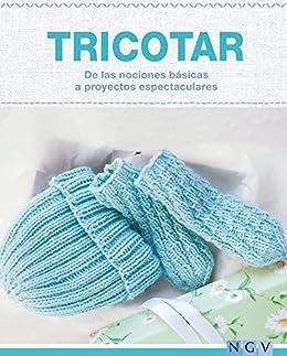 Tricotar - De las nociones básicas a proyectos espectaculares: Las técnicas más importantes y más